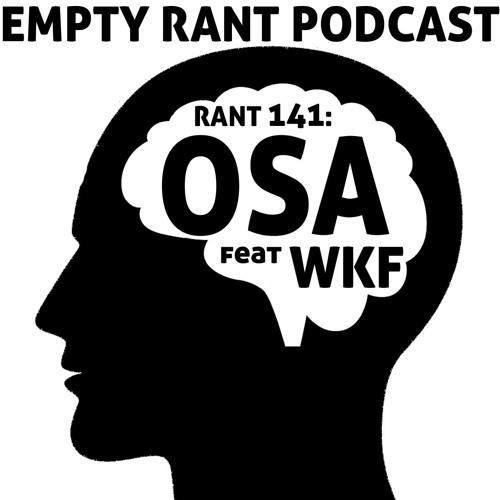 RANT 141: OSA Feat WKF