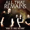 """What If I Was Nothing"" by All That Remains vocal cover"