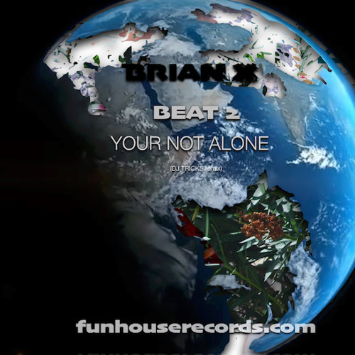 "BRIAN X - *Beat Two ""Your Not Alone""(DJ Tricks remix)PREVIEW"