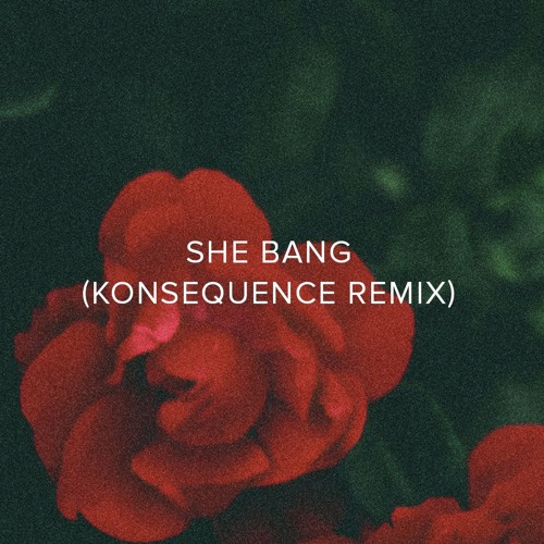 She Bang (Konsequence Remix)