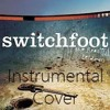 SwitchFoot - Meant To Live (Instrumental Cover)