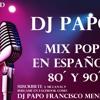 MIX POP EN ESPAÑOL 8Os Y 9Os DJ PAPO