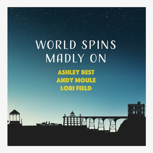 World Spins Madly On   Ashley Best ft Lori Field & Andrew Moule