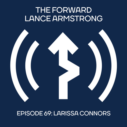 Episode 69 - Larissa Connors // The Forward Podcast with Lance Armstrong
