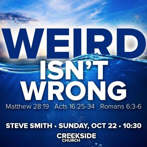 Weird Isn't Wrong: Clearing Up Baptism (Plus Testimonies)