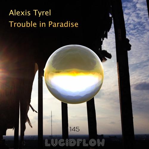 LF145 - Alexis Tyrel - Trouble in Paradise - Lucidflow (6.11. beatport)