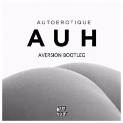 Autoerotique - AUH (Aversion Bootleg) (FREE DOWNLOAD)