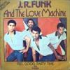 JR Funk & The Love Machine - Feel Good Party Time (Dj XS Edit)