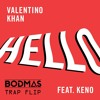 Valentino Khan feat. Keno - Hello[BODMAS TRAP FLIP]  **FREE DL**