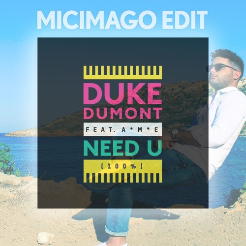 Duke Dumont - Need U (100%) (Micimago Edit) [FREE DOWNLOAD]