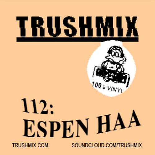 Trushmix 112: Espen Haa