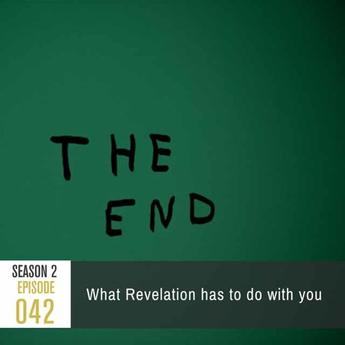 Season 2, Episode 42: What The Book Of Revelation Has To Do With You