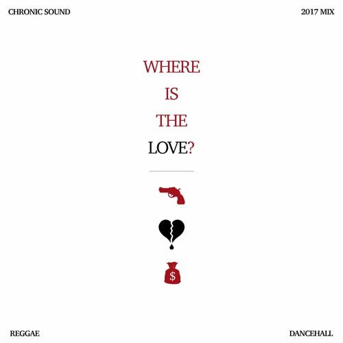 WHERE IS THE LOVE ? 💰💔🔫 Reggae Dancehall Mix 2017