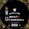 BYFARMega Presents #Full100 - IMPACT (2017 Dancehall)