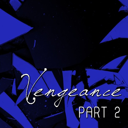 Vengeance Part 2