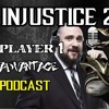Download Injustice 2 Podcast - Player 1 Advantage - Episode 2 Mp3