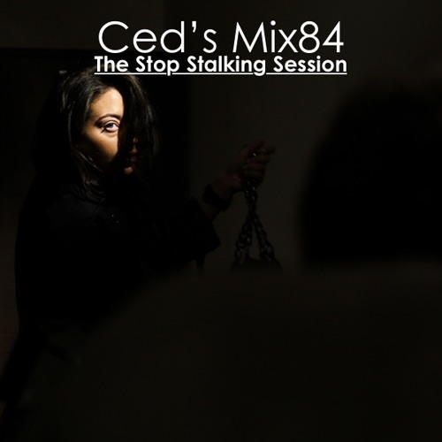 Ced's Mix84 - The Stop Stalking Session