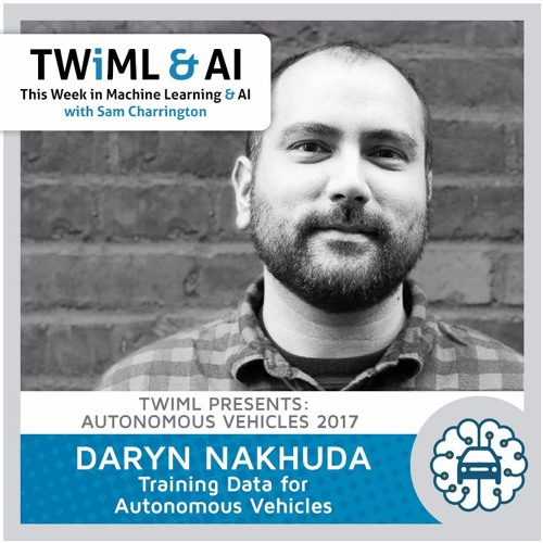 Training Data for Autonomous Vehicles - Daryn Nakhuda - TWiML Talk #57