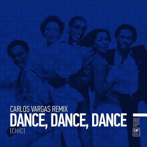 Chic - Dance, Dance, Dance (Carlos Vargas Classic Remix)