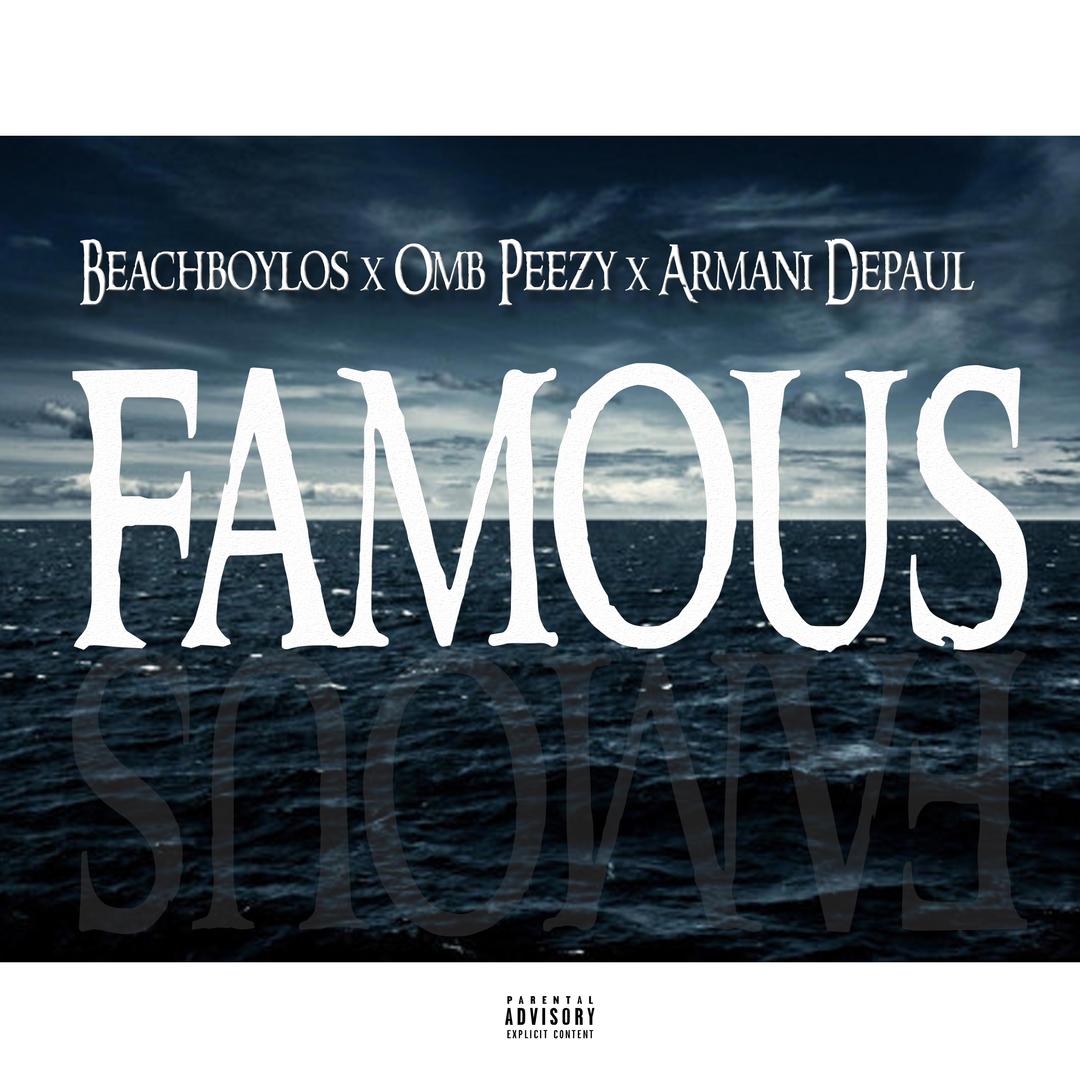 OMB Peezy, Armani Depaul & BeachBoyLos - Famous [Thizzler.com Exclusive]
