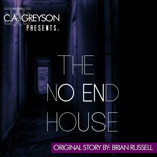 The No End House - Read by C.A. Greyson - Story by Brian Russell