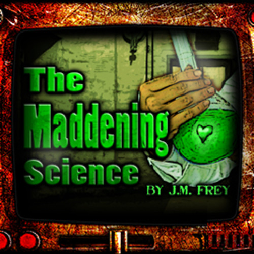 The Maddening Science