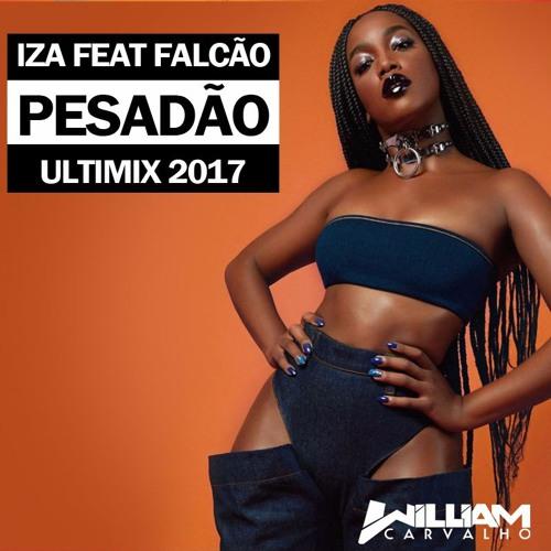 Baixar Iza Feat Falcão - ( Pesadão )  William Carvalho - Ultimix 2017 [ FREE DOWNLOAD EM COMPRAR ]