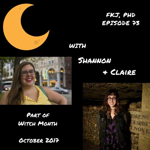 EP 73: Shannon & Claire on magic, gender, ancestors, and more!