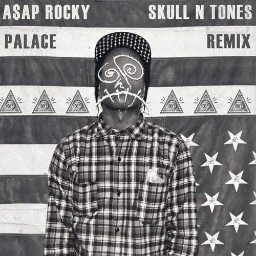 ASAP ROCKY - PALACE (SKULL N TONES REMIX)