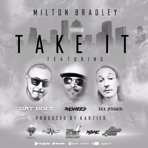 Milton Bradley ft. Dat Boi T, Rasheed and Ill Faded- Take It