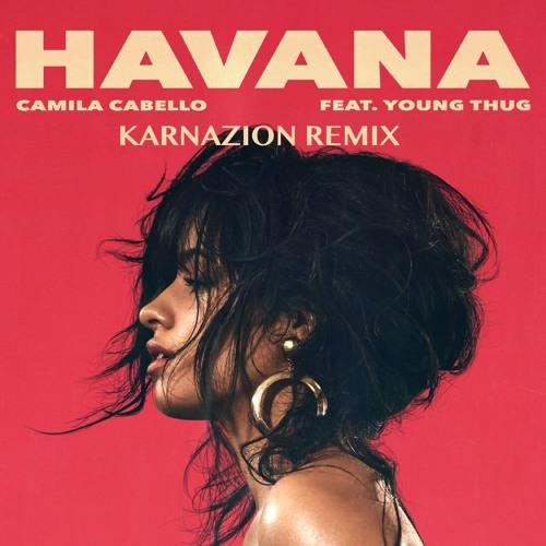 Baixar Camila Cabello - Havana feat. Young Thug (KARNAZION Remix)