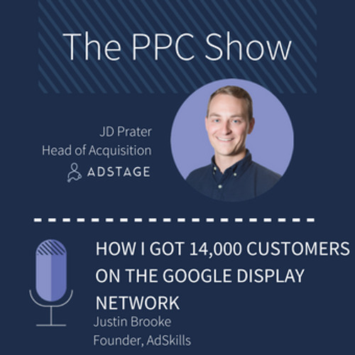 Episode #063 - How I Got 14,000 Customers Using the Google Display Network - Justin Brooke