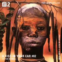 A Kiss In Your Ear #02 - NTS Radio