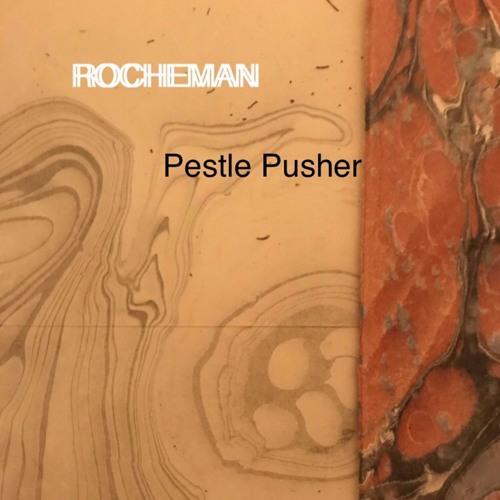 ROCHEMAN - 'Pestle Pusher'