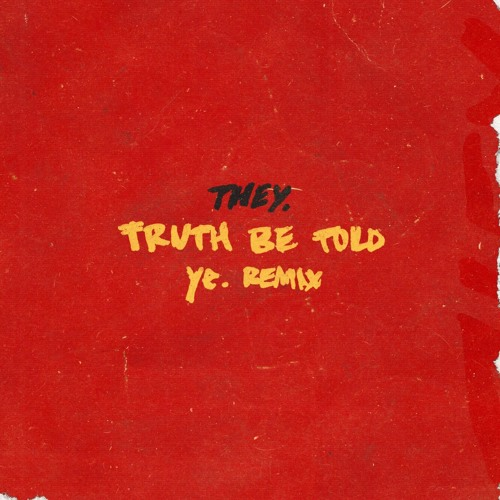 THEY. - Truth Be Told (pronouncedyea remix)