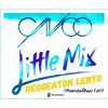 Cnco And Little Mix Reggaeton Lento Moombahbaas Edit Free Download Full Mp3