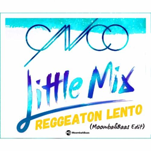 Cnco Little Mix Reggaeton Lento Moombahbaas Edit Free Download Full By Moombahbaas