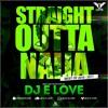Straight Outta Naija Best Of 2016-2017 {Dj E Love}