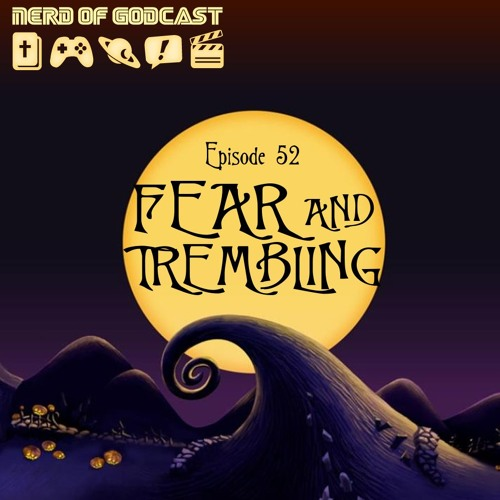 Episode 52 // Fear And Trembling