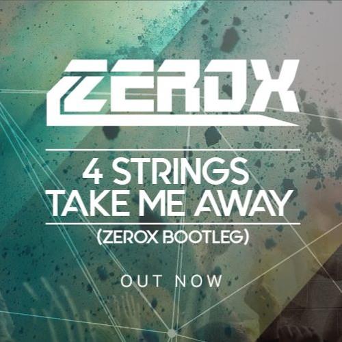 4 Strings - Take Me Away (Zerox Bootleg)