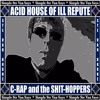ACID HOUSE OF ILL REPUTE by C-RAP and the SHIT-HOPPERS aka @Ste_Van_Horne