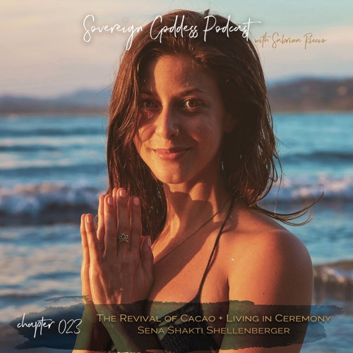 023 | The Revival of Cacao + Living in Ceremony :: Sena Shakti Shellenberger