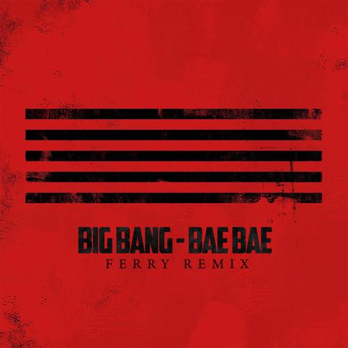 Big Bang - BAE BAE (Ferry Remix)