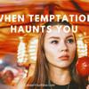 1019 When Temptation Haunts You