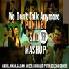 We Don't Talk Anymore Sad Songs Punjabi Mashup 2017 ROCKY GURDASPURIYA