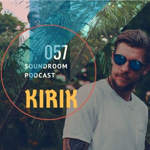 Soundroom Podcast 057 - KiRiK (own tracks set)