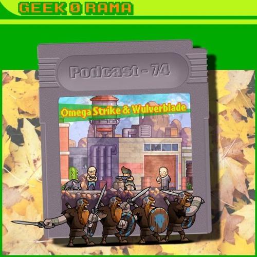 Episode 074 Geek'O'rama - Omega Strike & Wulverblade   Du Lego pas comme les autres.