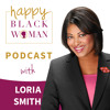 HBW 103: Loria Smith, How to Make Peace with Your Past and Redefine Self-Awareness
