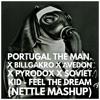 Portugal The Man. X BillGakro X Avedon X Pyrodox X SOViET KiD - Feel The Dream (Nettle MashUp)