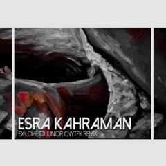 Esra Kahraman - Ex Love (DJ Junior CNYTFK Remix)